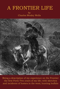 """A Frontier Life"" Charles Wesley Wells"