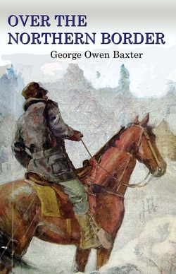 "George Owen Baxter ""Over the Northern Border"""