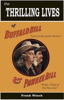 """The Thrilling Lives of Buffalo Bill and Pawnee Bill"" Frank Winch"