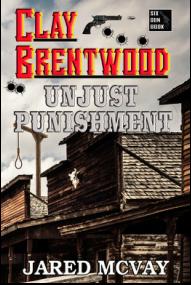 """Clay Brentwood: Unjust Punishment"""