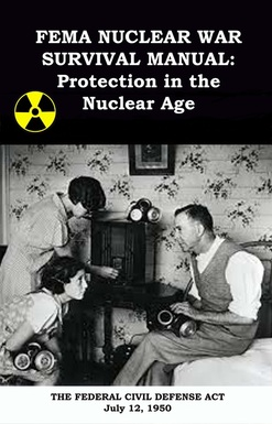 """FEMA Nuclear War Survival Manual: Protection In The Nuclear Age"" Federal Emergency Management Agency"